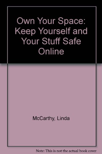 Own Your Space: Keep Yourself and Your Stuff Safe Online: McCarthy, Linda