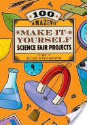 100 Amazing Make-it-yourself Science Fair Projects: Vecchione, Glen