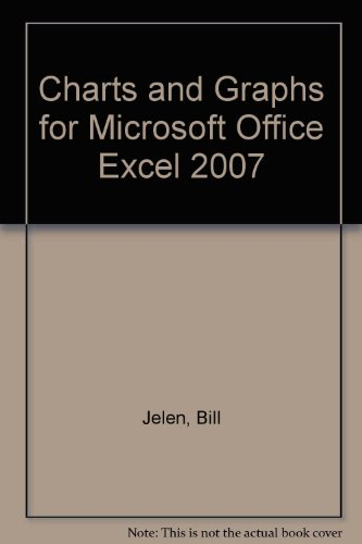 Charts and Graphs for Microsoft Office Excel 2007: Jelen, Bill