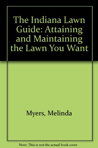 The Indiana Lawn Guide: Attaining and Maintaining the Lawn You Want: Melinda Myers
