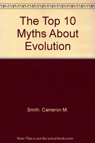 The Top 10 Myths About Evolution (9781435285729) by Cameron M. Smith; Charles Sullivan