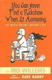 You Can Never Find a Rickshaw When It Monsoons: The World on One Cartoon a Day (1435288378) by Mo Willems