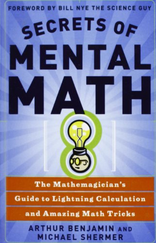 Secrets of Mental Math: The Mathemagician's Secrets of Lightning Calculation & Mental Math Tricks (1435288734) by Benjamin, Arthur; Shermer, Michael