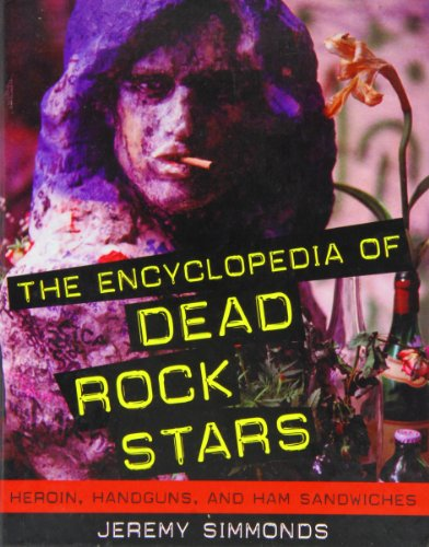 9781435289734: The Encyclopedia of Dead Rock Stars: Heroin, Handguns, and Ham Sandwiches