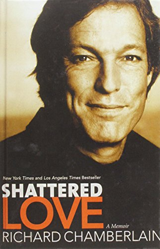 Shattered Love: A Memoir (1435290534) by Chamberlain, Richard