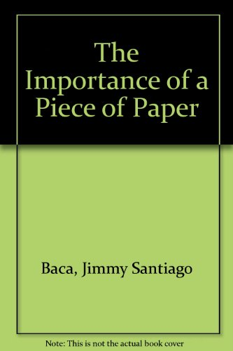 The Importance of a Piece of Paper: Baca, Jimmy Santiago