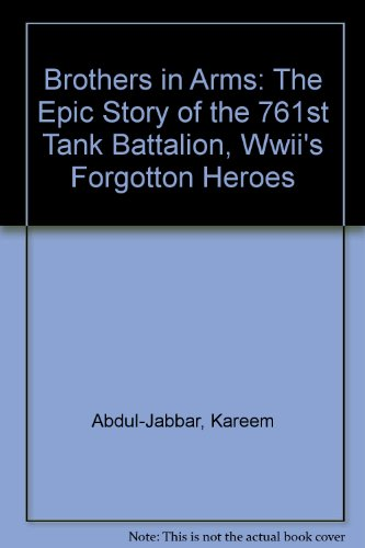Brothers in Arms: The Epic Story of the 761st Tank Battalion, Wwii's Forgotton Heroes (1435292863) by Abdul-Jabbar, Kareem; Walton, Anthony