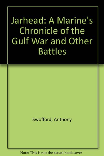 Jarhead: A Marine's Chronicle of the Gulf War and Other Battles (1435293878) by Anthony Swofford