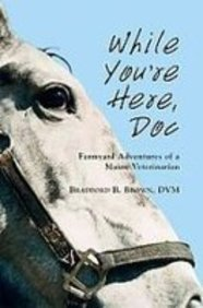 9781435294639: While You're Here Doc: Farmyard Adventures of a Maine Veterinarian