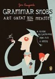 9781435294684: Grammar Snobs Are Great Big Meanies: A Guide to Language for Fun and Spite