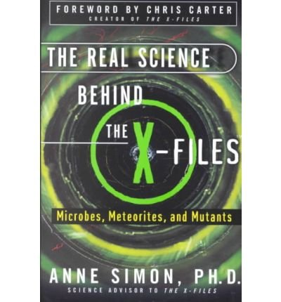 The Real Science Behind the X-files: Microbes, Meteorites, and Mutants: Simon, Anne Elizabeth