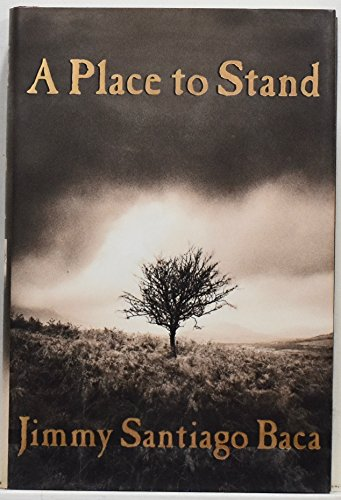 A Place to Stand: The Making of a Poet: Baca, Jimmy Santiago