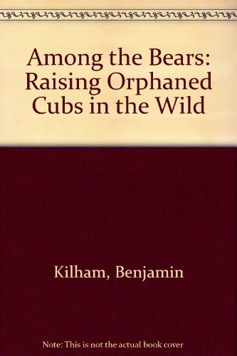 9781435297852: Among the Bears: Raising Orphaned Cubs in the Wild