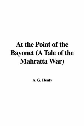 9781435300989: At the Point of the Bayonet (A Tale of the Mahratta War)