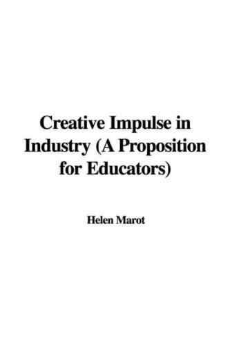 Creative Impulse in Industry (a Proposition for: Helen Marot
