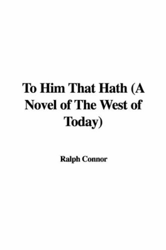 To Him That Hath (A Novel of The West of Today) (1435319826) by Connor, Ralph