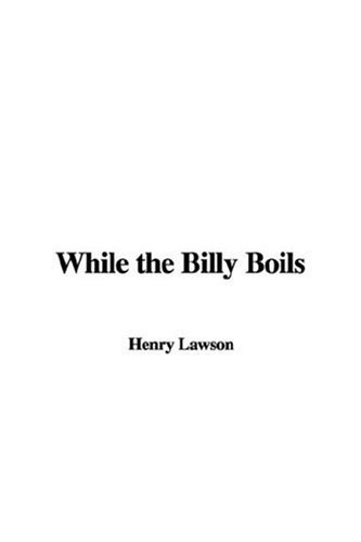 While the Billy Boils (1435328922) by Henry Lawson