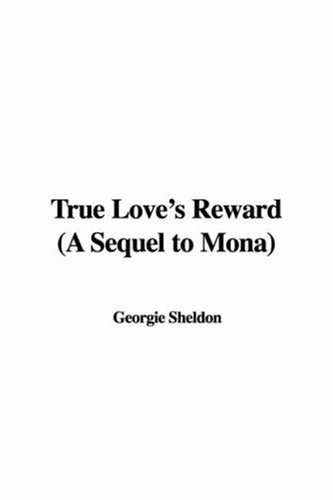 True Love's Reward (A Sequel to Mona) (1435340639) by Georgie Sheldon
