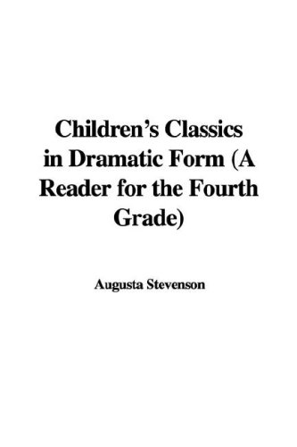 9781435346161: Children's Classics in Dramatic Form (A Reader for the Fourth Grade)