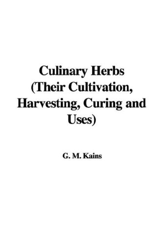 9781435356931: Culinary Herbs (Their Cultivation, Harvesting, Curing and Uses)
