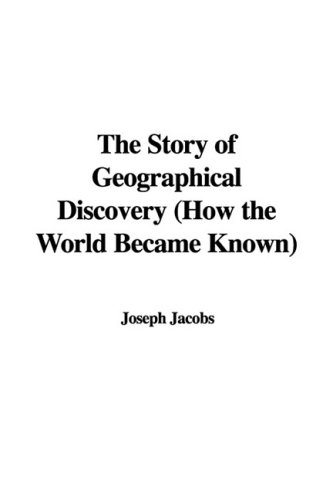 9781435370579: The Story of Geographical Discovery (How the World Became Known)