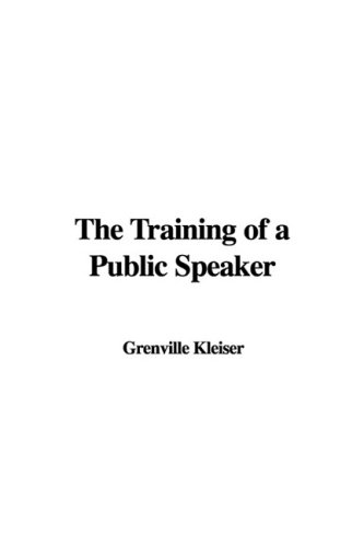 The Training of a Public Speaker (1435379047) by Grenville Kleiser