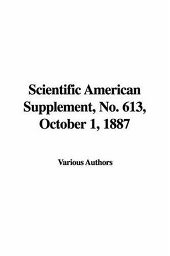 Scientific American Supplement, No. 613, October 1, 1887 (1435385438) by Various Authors