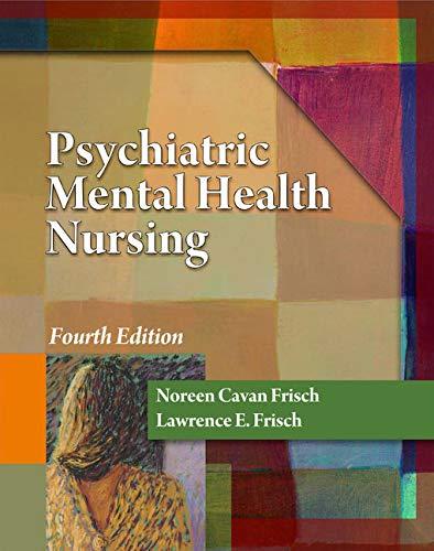 Psychiatric Mental Health Nursing: Frisch, Noreen Cavan; Frisch, Lawrence E.