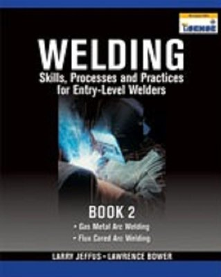 Lab Manual for Jeffus/Bower S Welding Skills, Processes and Practices for Entry-Level Welders,...