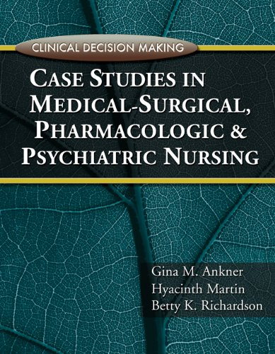 Clinical Decision Making: Case Studies in Medical-Surgical, Pharmacologic, and Psychiatric Nursing (1435439856) by Ankner, Gina M; Martin, Hyacinth C.; Richardson, Betty K.