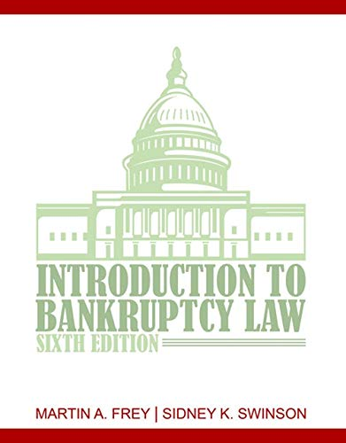 Introduction to Bankruptcy Law: Frey, Martin A.; Swinson, Sidney K.