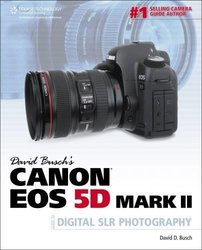 David Busch S Canon EOS 5d Mark II Guide to Digital Slr Photography (David Busch's Digital ...