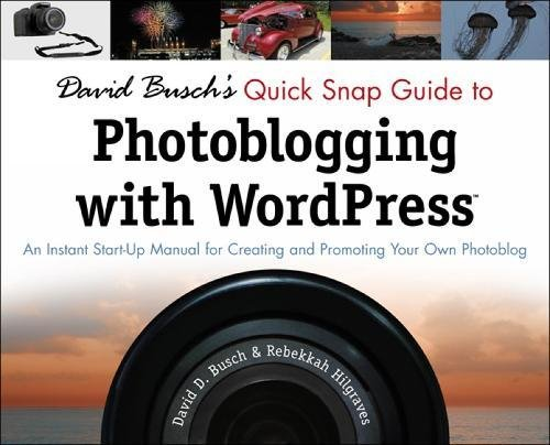 9781435454354: David Busch's Quick Snap Guide to Photoblogging with WordPress: An Instant Start-Up Manual for Creating and Promoting Your Own Photoblog