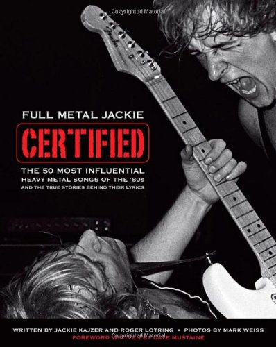 9781435454415: Full Metal Jackie Certified: The 50 Most Influential Heavy Metal Songs of the 80s and the True Stories Behind Their Lyrics