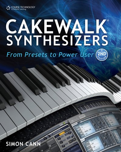 Cakewalk Synthesizers: From Presets to Power User: Cann, Simon