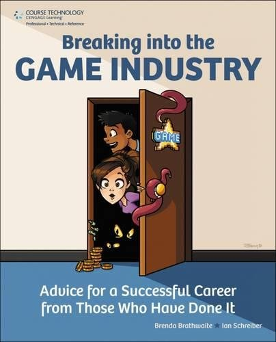 9781435458048: Breaking Into the Game Industry: Advice for a Successful Career from Those Who Have Done It