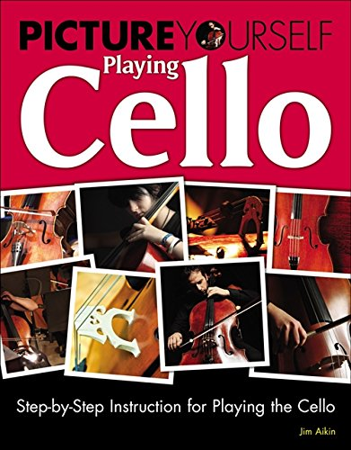 9781435458680: Picture Yourself Playing Cello: Step-by-Step Instruction for Playing the Cello