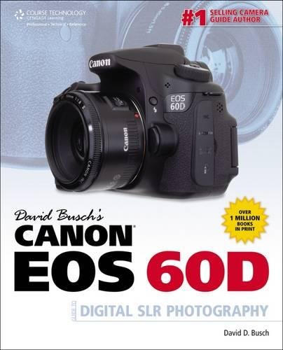 David Busch's Canon EOS 60D Guide to Digital SLR Photography (David Busch's Digital Photography Guides) (1435459385) by David D. Busch