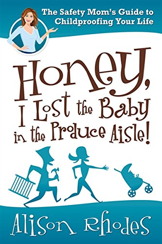 9781435459700: Honey, I Lost the Baby in the Produce Aisle!: The Safety Mom's Guide to Childproofing Your Life
