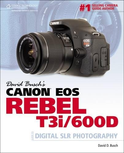David Busch's Canon EOS Rebel T3i/600D Guide to Digital SLR Photography (David Busch's Digital Photography Guides) (1435460286) by David D. Busch