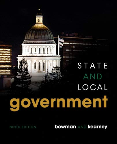 State and Local Government: Bowman, Ann O'M., Kearney, Richard C.