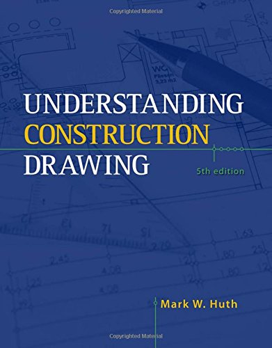 Understanding Construction Drawings: Mark W. Huth