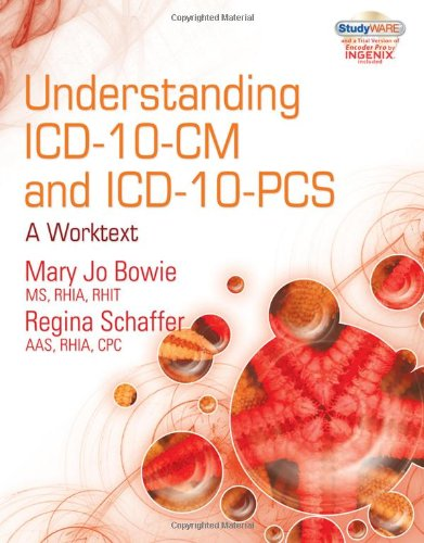Understanding ICD-10-CM and ICD-10-PCS: A Worktext (with Cengage EncoderPro.com Demo Printed Access Card and Studyware) (ICD-10 Product) (1435481585) by Mary Jo Bowie; Regina M Schaffer