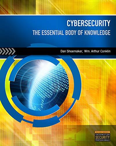Cybersecurity: The Essential Body of Knowledge: Shoemaker, Dan; Conklin, Wm Arthur