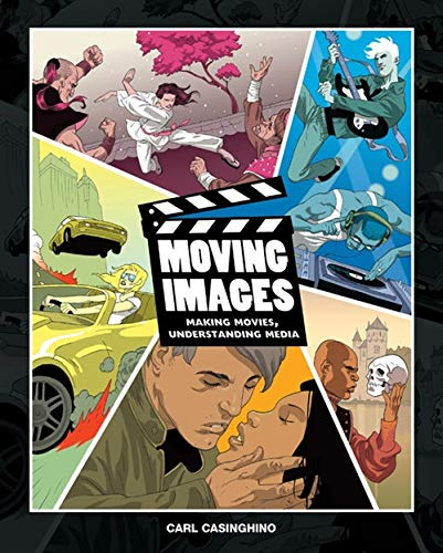 Moving Images: Making Movies, Understanding Media: Carl Casinghino
