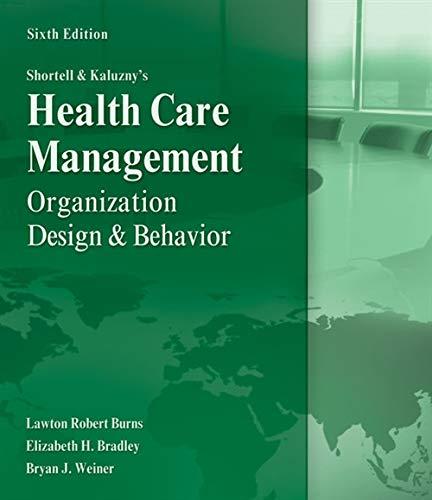 Shortell and Kaluzny's Healthcare Management: Organization Design: Lawton Burns; Elizabeth