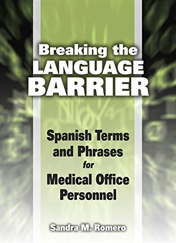 Breaking the Language Barrier: Spanish Terms and Phrases for Medical Office Personnel: Romero