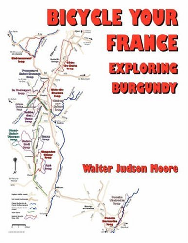 Bicycle Your France: Exploring Burgundy: Moore, Walter Judson