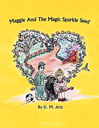 Maggie and the Magic Sparkle Seed: D.M. Artz