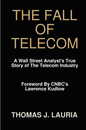 The Fall of Telecom: A Wall Street Analyst's True Story of the Telecom Industry: Thomas J. ...